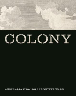 Colony - Australia 1770-1861 and Colony / Frontier Wars