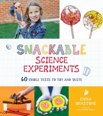 Snackable Science Experiments for Kids - 60 Edible Tests to Try and Taste