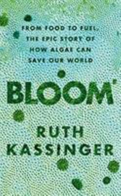 Bloom - From Food to Fuel, the Epic Story of How Algae Can Save Our World