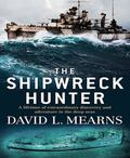 The Shipwreck Hunter:A Lifetime of Extraordinary Discovery and Adventure in the Deep Seas