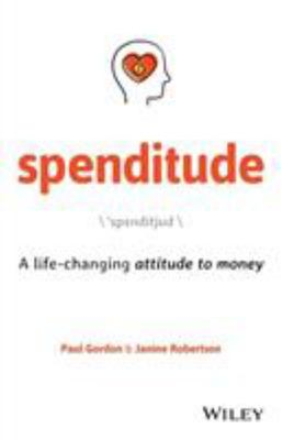 Spenditude - A Life-Changing Attitude to Money