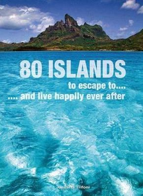 80 Islands: To Escape to... and Live Happily Ever After