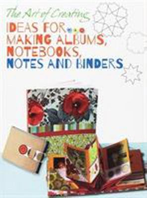 Art of Creating: Ideas for Making Albums, Notebooks, Notes and Binders