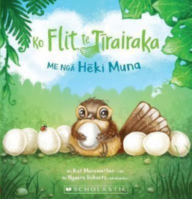 Ko Flit, Te Tīrairaka me Ngā Hēki Muna (Flit the Fantail and the Mystery Eggs Maori Edition)