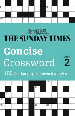 The Sunday Times Concise Crossword: 100 Challenging Crossword Puzzles