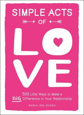 Simple Acts of Love: 500 Ways to Make a Difference in Your Relationship