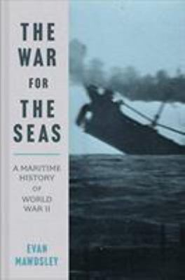 The War for the Seas - A Maritime History of World War II
