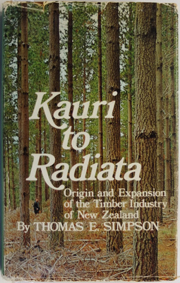 Kauri to Radiata - Origin and Expansion of the Timber Industry of New Zealand
