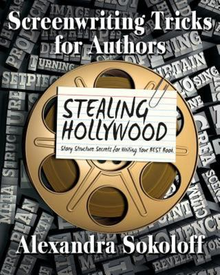 Screenwriting Tricks for Authors (and Screenwriters!) - STEALING HOLLYWOOD: Story Structure Secrets for Writing Your BEST Book