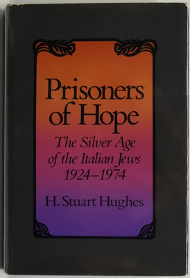 Prisoners of Hope: The Silver Age of the Italian Jews, 1924-1974