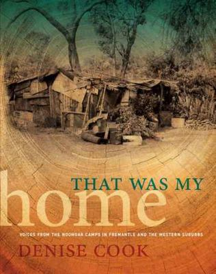 That Was My Home - Voices from the Noongar Camps in Fremantle and the Western Suburbs