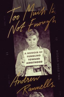 Too Much Is Not Enough - A Memoir of Fumbling Toward Adulthood
