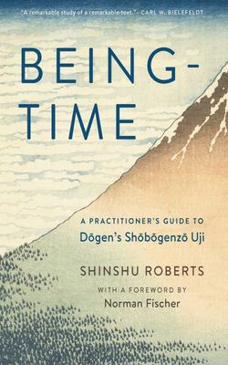 Being-Time - A Practitioner's Guide to Dogen's Shobogenzo Uji