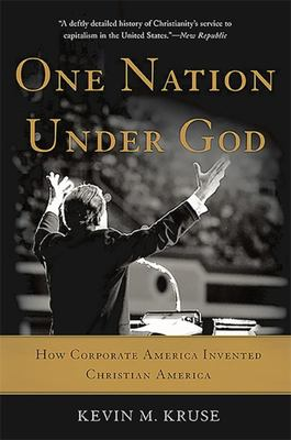 One Nation under God - How Corporate America Invented Christian America