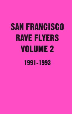San Francisco Rave Flyers 1991-1993 Volume 2
