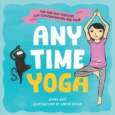 Anytime Yoga: Fun and Easy Exercises for Concentration and Calm
