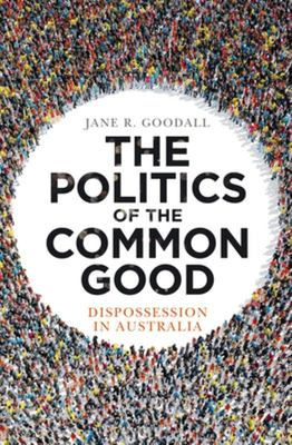 The Politics of the Common Good: Dispossession in Australia