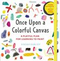 "Once upon a Colorful Canvas : A Playful Plan for Learning to Paint--includes an 88-page Paperback Book Plus Two 6"" 15 Cm Square Canvases"