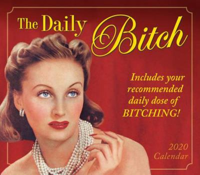 2020 The Daily Bitch - Includes Your Recommended Daily Dose of Bitching! Calendar