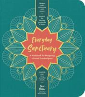 Everyday Sanctuary - A Guided Journal for Creating a Sacred Garden Space
