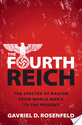 The Fourth Reich - The Specter of Nazism from World War II to the Present