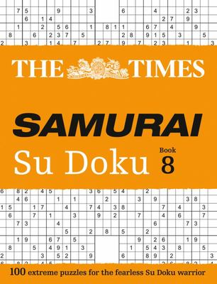 The Times Samurai Su Doku: 100 Extreme Puzzles for the Fearless Su Doku Warrior