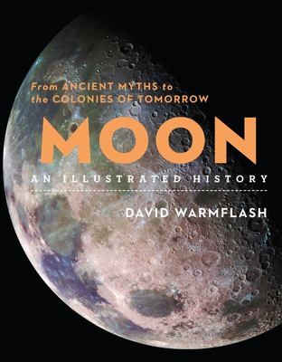 Moon: an Illustrated History - From Ancient Myths to the Colonies of Tomorrow
