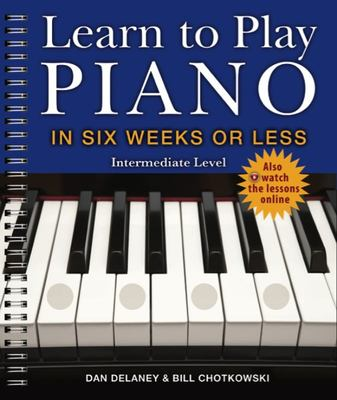Learn to Play the Piano in Six Weeks or Less Intermediate Level