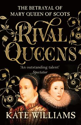 Rival Queens - The Betrayal of Mary, Queen of Scots