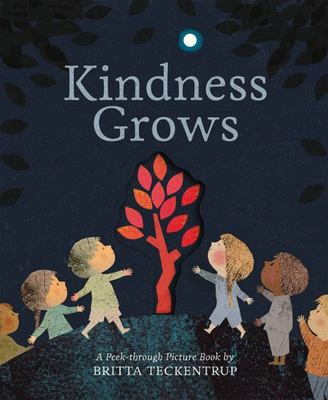 Kindness Grows - A Peek-Through Picture Book by Britta Teckentrup