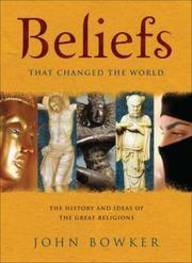 BELIEFS THAT CHANGED THE WORLD THE HISTORY AND IDEAS OF THE GREAT RELIGIONS