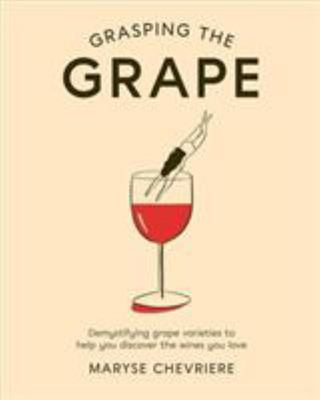 Grasping the Grape - Demystifying Grape Varieties to Help You Discover the Wines You Love