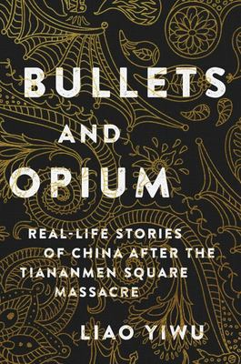 Bullets and Opium: Real-Life Stories of China after Tiananmen Square