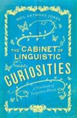 The Cabinet of Linguistic Curiosities: A Yearbook of Forgotten Words