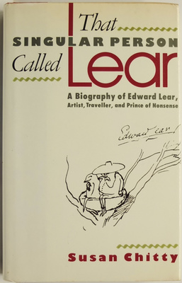 That Singular Person Called Lear: A Biography of Edward Lear, Artist, Traveller, and Prince of Nonsense