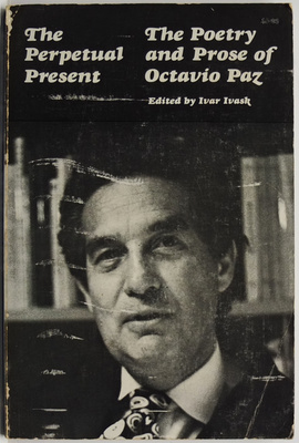 The Perpetual Present - The Poetry and Prose of Octavio Paz
