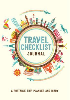 Travel Checklist Journal - A Portable Trip Planner and Diary