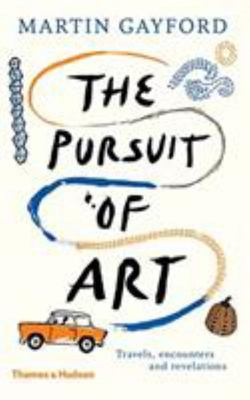 The Pursuit of Art - Travels, Encounters and Revelations