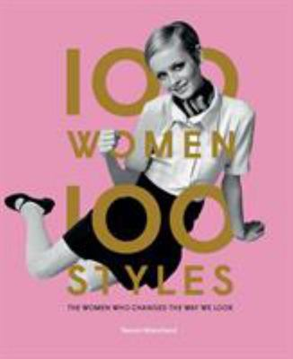100 Women - 100 Styles - The Women Who Changed the Way We Look