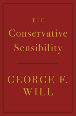 The Conservative Sensibility - Madison, Wilson, and the Great Debate of American Political Philosophy