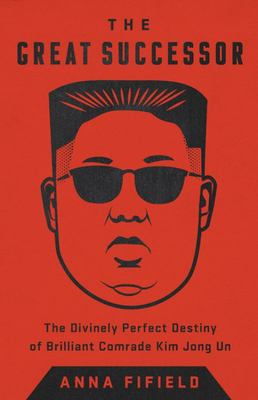 The Great Successor - The Divinely Perfect Destiny of Brilliant Comrade Kim Jong un, Bright Sun of the Twenty-First Century