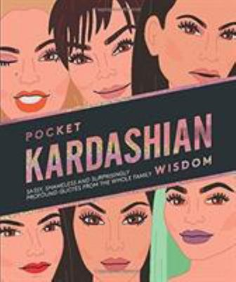 Pocket Kardashian Wisdom - Sassy, Shameless and Surprisingly Profound Quotes from the Whole Family