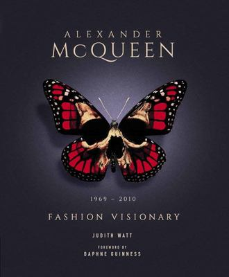 Alexander Mcqueen: Fashion Visionary - The Legend and the Legacy