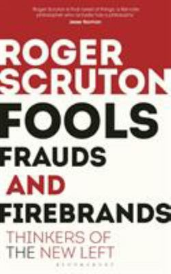 Fools, Frauds and Firebrands - Thinkers of the New Left