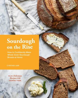 Sourdough on the Rise - How to Confidently Make Whole Grain Sourdough Breads at Home