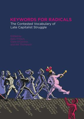Keywords for Radicals - The Contested Vocabulary of Late Capitalist Struggle