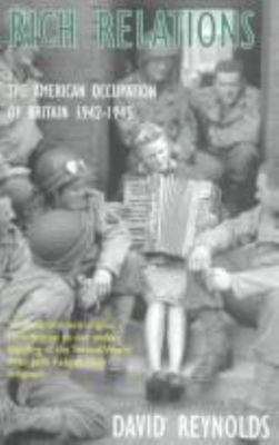 Rich Relations: The American Occupation of Britain, 1942-1945