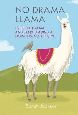No Drama Llama - Drop the Drama and Start Leading a No-Nonsense Lifestyle