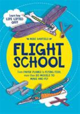 Flight School: Make and Fly More Than 20 Models