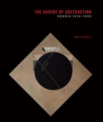 The Advent of Abstraction, Russia, 1914-1923 - Art of the Russian Avant-Garde